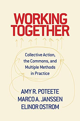Working Together: Collective Action, the Commons, and Multiple Methods in Practice: Poteete, Amy R....
