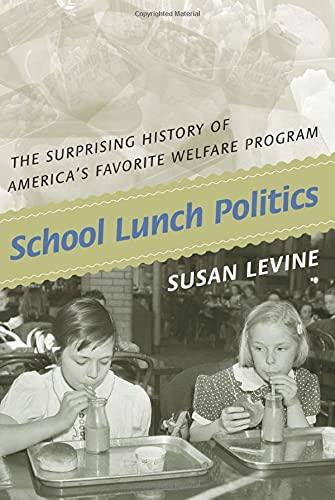 9780691146195: School Lunch Politics: The Surprising History of America's Favorite Welfare Program (Politics and Society in Modern America)
