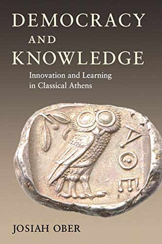 Democracy and Knowledge: Innovation and Learning in Classical Athens (0691146241) by Josiah Ober