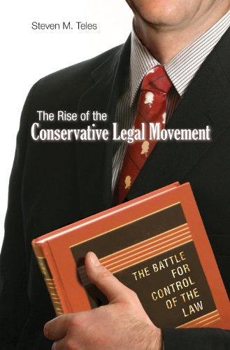 9780691146256: The Rise of the Conservative Legal Movement: The Battle for Control of the Law (Princeton Studies in American Politics: Historical, International, and Comparative Perspectives)