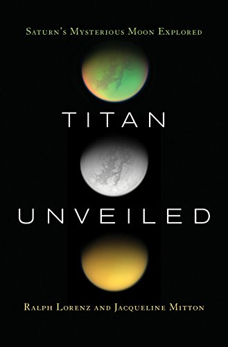 Titan Unveiled: Saturn s Mysterious Moon Explored (Paperback)
