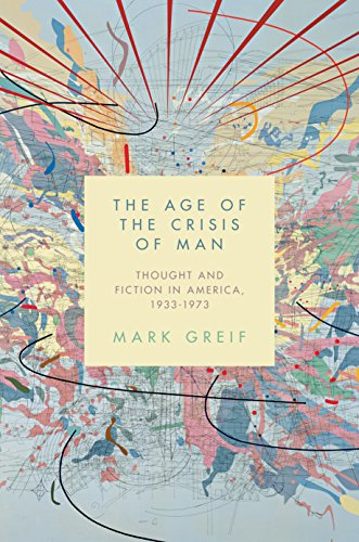 9780691146393: The Age of the Crisis of Man: Thought and Fiction in America, 1933–1973