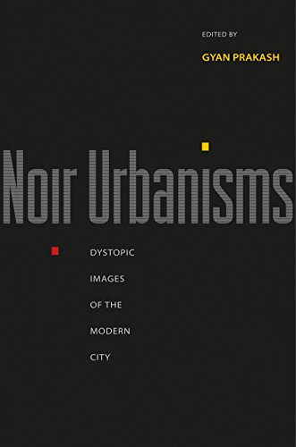 9780691146430: Noir Urbanisms: Dystopic Images of the Modern City (Publications in Partnership with the Shelby Cullom Davis Center at Princeton University)