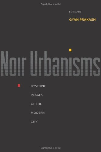 9780691146447: Noir Urbanisms: Dystopic Images of the Modern City (Publications in Partnership with the Shelby Cullom Davis Center at Princeton University)