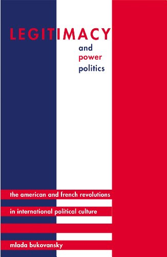 9780691146706: Legitimacy and Power Politics: The American and French Revolutions in International Political Culture (Princeton Studies in International History and Politics)