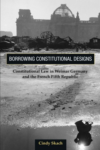 9780691146720: Borrowing Constitutional Designs: Constitutional Law in Weimar Germany and the French Fifth Republic