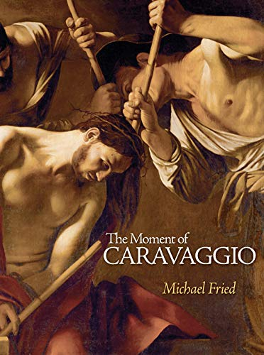 The Moment of Caravaggio (The A. W. Mellon Lectures in the Fine Arts) (0691147019) by Michael Fried