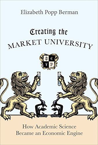 9780691147086: Creating the Market University: How Academic Science Became an Economic Engine