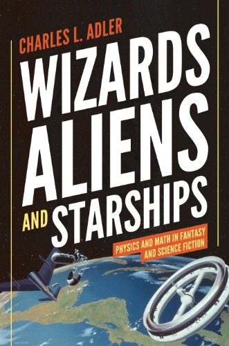 9780691147154: Wizards, Aliens, and Starships: Physics and Math in Fantasy and Science Fiction