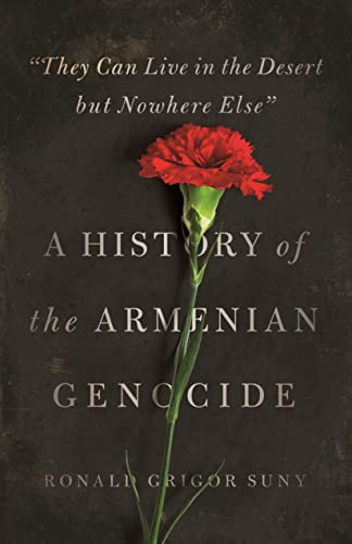 9780691147307: They Can Live in the Desert but Nowhere Else: A History of the Armenian Genocide