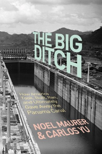 9780691147383: The Big Ditch: How America Took, Built, Ran, and Ultimately Gave Away the Panama Canal