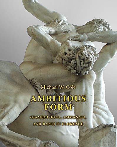 9780691147444: Ambitious Form – Giambologna, Ammanati, and Danti in Florence