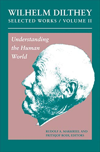 9780691147499: Wilhelm Dilthey: Selected Works, Volume II: Understanding the Human World (Wilhelm Dilthey's Selected Works)