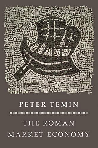 The Roman Market Economy (The Princeton Economic History of the Western World): Temin, Peter