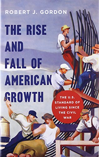 9780691147727: The Rise and Fall of American Growth: The U.S. Standard of Living since the Civil War (The Princeton Economic History of the Western World)