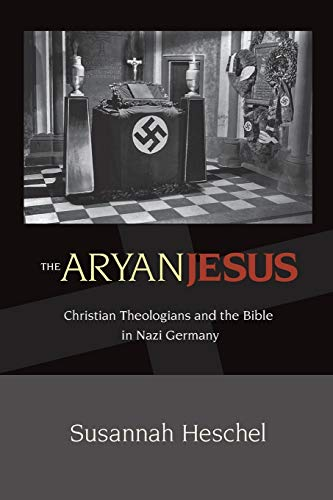 9780691148052: The Aryan Jesus: Christian Theologians and the Bible in Nazi Germany