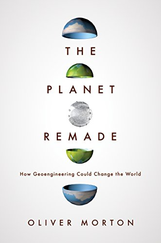 9780691148250: The Planet Remade: How Geoengineering Could Change the World