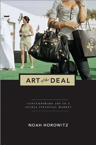 Art of the Deal Contemporary Art in a Global Financial Market: Horowitz, Noah