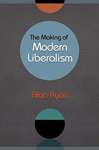 The Making of Modern Liberalism (Hardback): Alan Ryan
