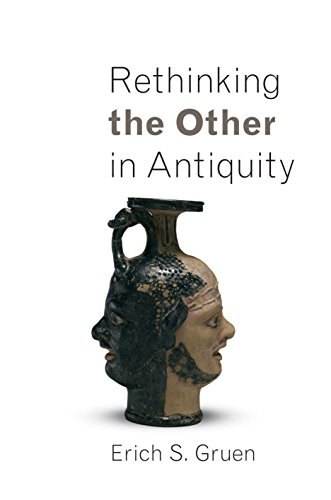 Rethinking the Other in Antiquity (Martin Classical Lectures): Gruen, Erich S.