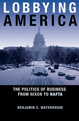 9780691149165: Lobbying America: The Politics of Business from Nixon to NAFTA (Politics and Society in Modern America)