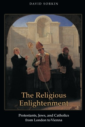 9780691149370: The Religious Enlightenment: Protestants, Jews, and Catholics from London to Vienna
