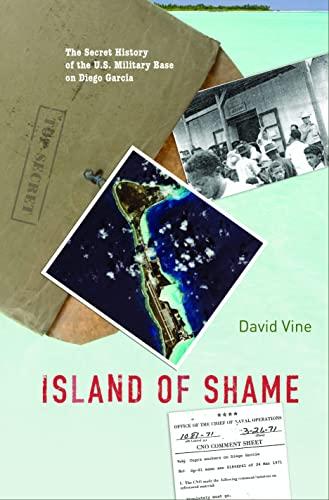 9780691149837: Island of Shame: The Secret History of the U.S. Military Base on Diego Garcia