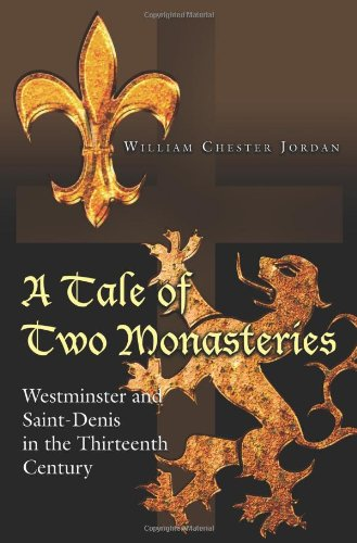 9780691150062: A Tale of Two Monasteries: Westminster and Saint-Denis in the Thirteenth Century