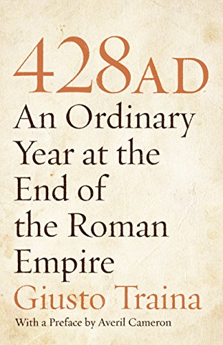 9780691150253: 428 AD: An Ordinary Year at the End of the Roman Empire