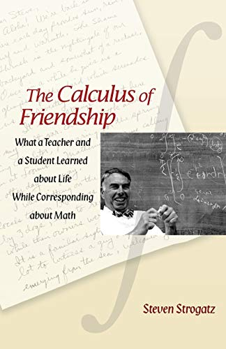 9780691150383: The Calculus of Friendship: What a Teacher and a Student Learned About Life While Corresponding About Math