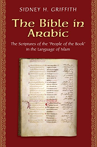 9780691150826: The Bible in Arabic: The Scriptures of the 'People of the Book' in the Language of Islam (Jews, Christians, and Muslims from the Ancient to the Modern World)