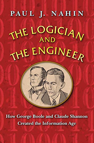 9780691151007: The Logician and the Engineer: How George Boole and Claude Shannon Created the Information Age