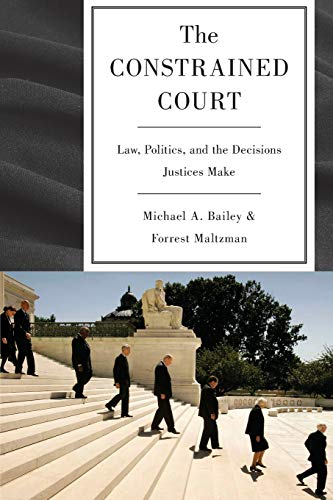 9780691151052: The Constrained Court: Law, Politics, and the Decisions Justices Make
