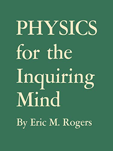 Physics for the Inquiring Mind: The Methods,: Rogers, Eric M.
