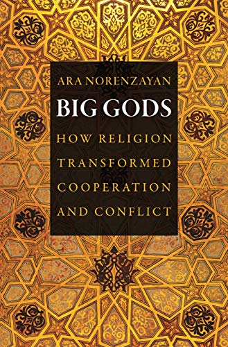 9780691151212: Big Gods: How Religion Transformed Cooperation and Conflict