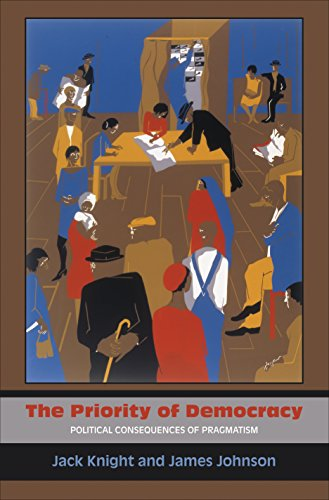 The Priority of Democracy: Political Consequences of Pragmatism: Knight, Jack; Johnson, James