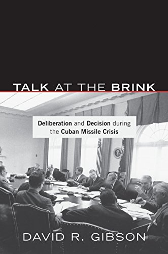 9780691151311: Talk at the Brink: Deliberation and Decision during the Cuban Missile Crisis