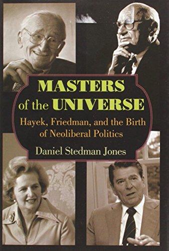 Masters of the Universe: Hayek, Friedman, and the Birth of Neoliberal Politics: Stedman Jones, ...