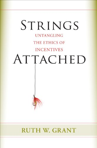 Strings Attached: Untangling the Ethics of Incentives (0691151601) by Grant, Ruth W.