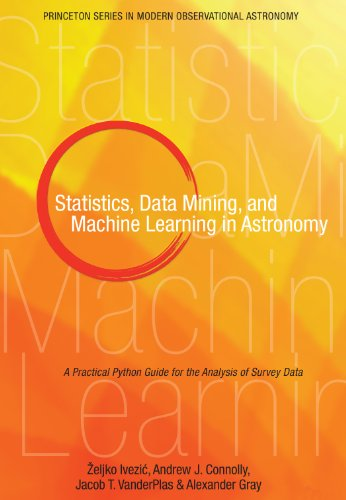 9780691151687: Statistics, Data Mining, and Machine Learning in Astronomy: A Practical Python Guide for the Analysis of Survey Data (Princeton Series in Modern Observational Astronomy)