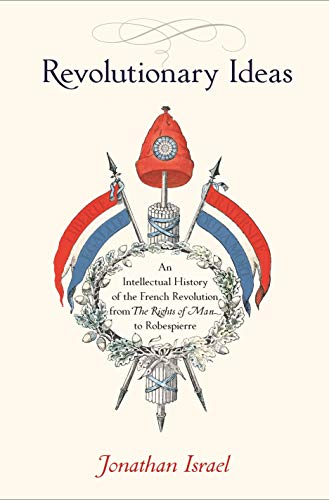 9780691151724: Revolutionary Ideas: An Intellectual History of the French Revolution from The Rights of Man to Robespierre