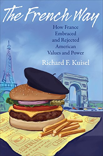 The French Way – How France Embraced and Rejected American Values and Power: Kuisel, Richard F.