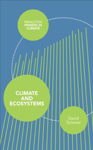 Climate and Ecosystems (Princeton Primers in Climate): Schimel, David