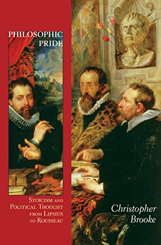 9780691152080: Philosophic Pride: Stoicism and Political Thought from Lipsius to Rousseau