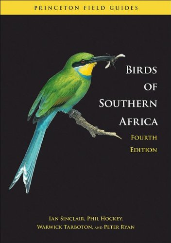 Birds of Southern Africa: Fourth Edition (Princeton Field Guides) (069115225X) by Ian Sinclair; Phil Hockey; Warwick Tarboton; Peter Ryan