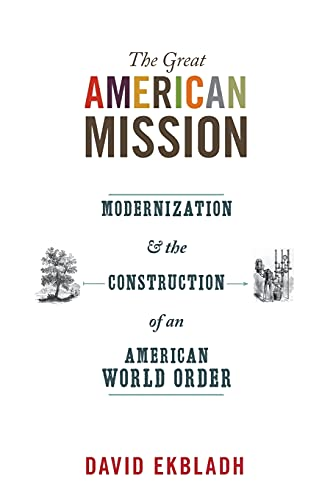 9780691152455: The Great American Mission: Modernization and the Construction of an American World Order (America in the World)