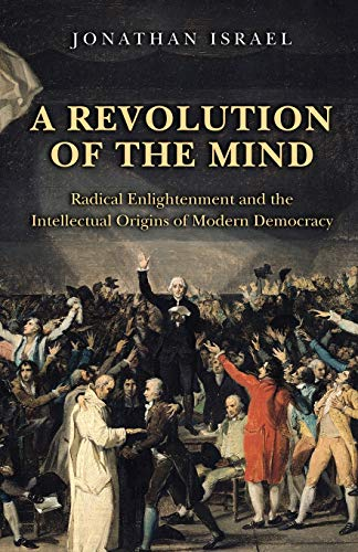 9780691152608: A Revolution of the Mind: Radical Enlightenment and the Intellectual Origins of Modern Democracy
