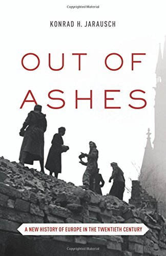 9780691152790: Out of Ashes: A New History of Europe in the Twentieth Century