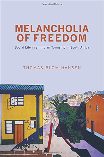 Melancholia of Freedom - Social Life in an Indian Township in South Africa