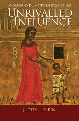 9780691153216: Unrivalled Influence: Women and Empire in Byzantium